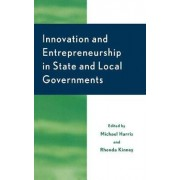 Innovation and Entrepreneurship in State and Local Government by Michael Harris