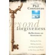 Beyond Forgiveness by Phil Cousineau