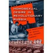 Homosexual Desire in Revolutionary Russia by Dan Healey