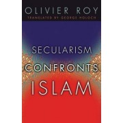 Secularism Confronts Islam by Olivier Roy