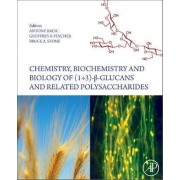 Chemistry, Biochemistry, and Biology of 1-3 Beta Glucans and Related Polysaccharides by Antony Bacic