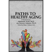 Paths to Healthy Aging by Dr Mehrdad Ayati M D