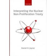 Interpreting the Nuclear Non-Proliferation Treaty by Professor Daniel H. Joyner