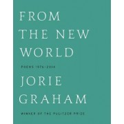 From the New World (Los Angeles Times Book Award: Poetry) by Jorie Graham