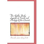 The Golden Book; Legends of Saints and Martyrs of the Church by Alexander Lucia Gray Swett