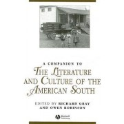 A Companion to the Literature and Culture of the American South by Richard Gray