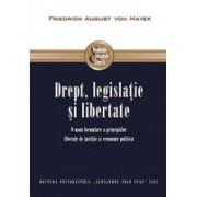 Drept, legislaţie şi libertate. O nouă formulare a principiilor liberale de justiţie şi economie politică
