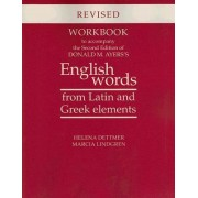 Workbook to Accompany the Second Edition of Donald M. Ayers's English Words from Latin and Greek Elements by Helena Dettmer