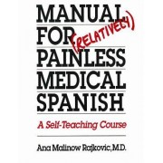 Manual for (Relatively) Painless Medical Spanish by Ana Malinow Rajkovic