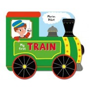 Whizzy Wheels: My First Train by Marion Billet