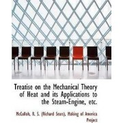 Treatise on the Mechanical Theory of Heat and Its Applications to the Steam-Engine, Etc. by McCulloh R S (Richard Sears)