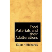 Food Materials and Their Adulterations by Ellen Henrietta Richards