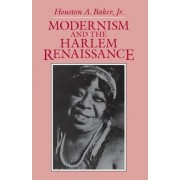 Modernism and the Harlem Renaissance by Houston a. Baker