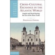 Cross-Cultural Exchange in the Atlantic World by Roquinaldo Ferriera