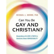 Can You be Gay and Christian? by Michael L. Brown