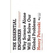 The Essential Engineer by Aleksandar S Vesic Professor of Civil Engineering and Professor of History Henry Petroski