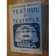 Teatrul Si Teatrele - Constantin Maciuca