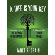 A Tree is Your Key: Unlock the Art of Tree Drawing Interpretation to Woo and Wow Everyone You Meet by Janet R. Crain