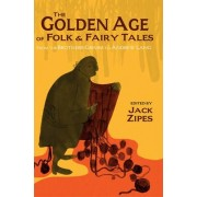 The Golden Age of Folk & Fairy Tales by Jack David Zipes