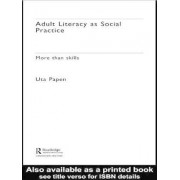 Adult Literacy as Social Practice by Uta Papen