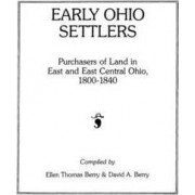 Early Ohio Settlers. Purchasers of Land in East and East Central Ohio, 1800-1840 by Ellen T Berry