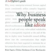 Why Business People Speak Like Idiots: How to Fight Corporate Bull and Leave the Herd Behind by Brian Fugere