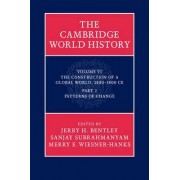 The Cambridge World History: Volume 6, the Construction of a Global World, 1400-1800 C.E. Part 2, Patterns of Change: Part 2 by Jerry H. Bentley