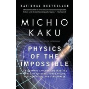 Physics of the Impossible by Department of Physics Michio Kaku