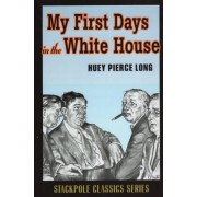 My First Days in the White House by Huey Pierce Long