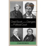Dred Scott and the Dangers of a Political Court by Ethan Greenberg
