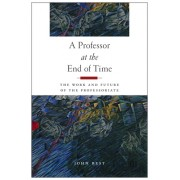 A Professor at the End of Time: The Work and Future of the Professoriate