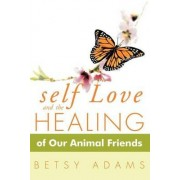 Self Love and the Healing of Our Animal Friends by Betsy Adams