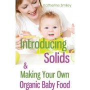 Introducing Solids & Making Your Own Organic Baby Food by Katherine Smiley