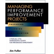Managing Performance Improvement Projects by Jim Fuller