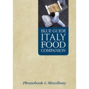 Blue Guide Italy Food Companion: A Phrasebook & Miscellany by Blue Guides