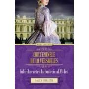 Curtezanele de la Versailles. Iubiri la curtea lui Ludovic al XV-lea - Sally Christie