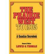 Prairie West to 1905 by Lewis G Thomas