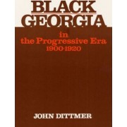 Black Georgia in the Progressive Era, 1900-1920 by Professor Emeritus John Dittmer