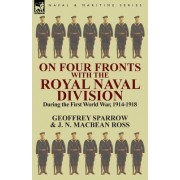 On Four Fronts with the Royal Naval Division During the First World War 1914-1918 by Geoffrey Sparrow