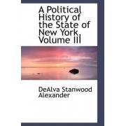 A Political History of the State of New York, Volume III by Dealva Stanwood Alexander