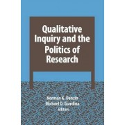 Qualitative Inquiry and the Politics of Research by Norman K. Denzin