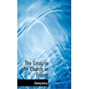 The Crisis in the Church in France by Anonymous