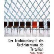 Der Traditionsbegriff Des Urchristentums Bis Tertullian by Martin Winkler