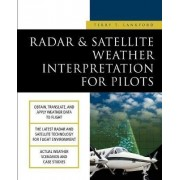 Radar and Satellite Weather Interpretation for Pilots by Terry Lankford