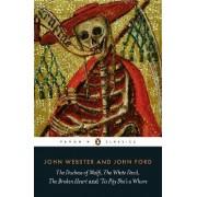 Duchess of Malfi, the White Devil, the Broken Heart and 'Tis Pity She's a Whore by Revd Prof. John Webster