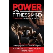 Power of the Fitness Mind: Transform Your Mind Body & Life. the Ultimate Mindset That Helps You Achieve Your Fitness Goals