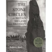 The Stone Circles of Britain, Ireland and Brittany by Aubrey Burl