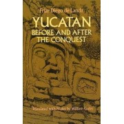 Yucatan Before and After the Conquest by Diego De Landa