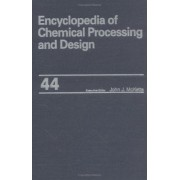 Encyclopedia of Chemical Processing and Design: Process Plants: Cost Estimating to Project Management: Information Systems for Volume 44 by John J. McKetta