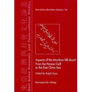 Aspects of the Maritime Silk Road: from the Persian Gulf to the East China Sea by Ralph Kauz